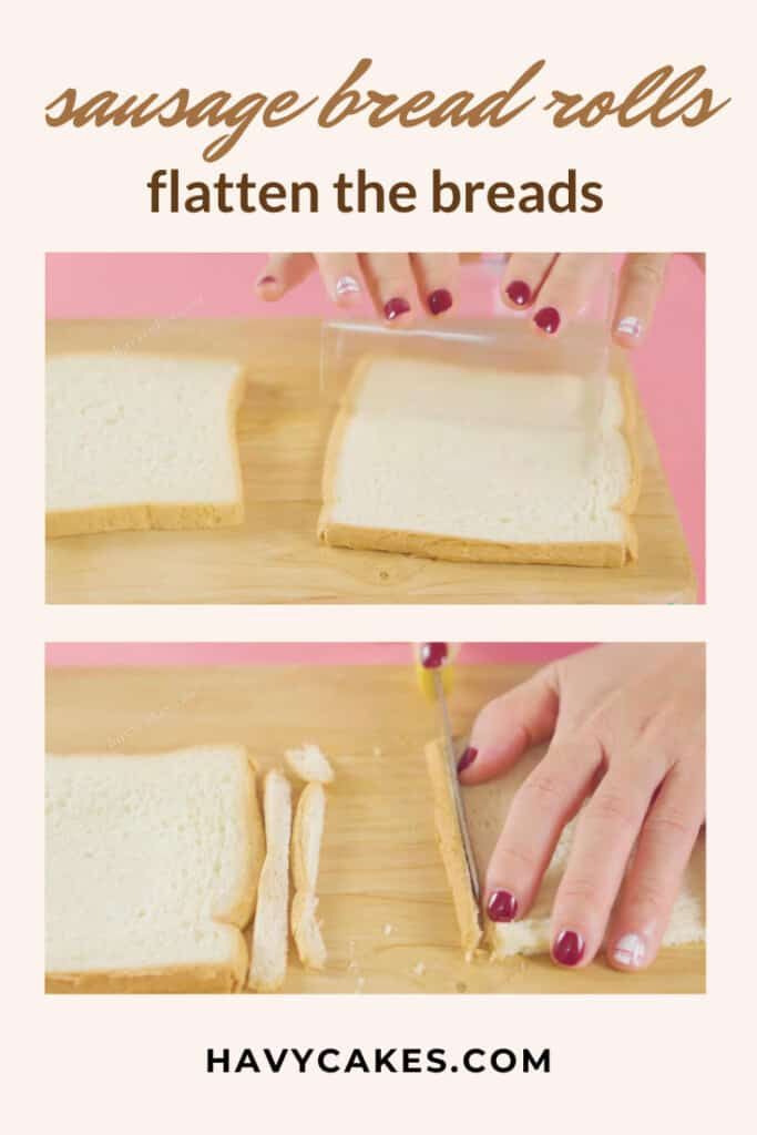 flatten the bread slices first